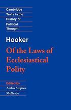 Of the laws of ecclesiastical polity : preface, book I, book VIII