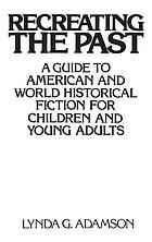 Recreating the past : a guide to American and world historical fiction for children and young adults