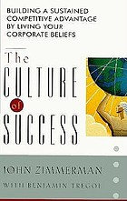 The culture of success : building a sustained competitive advantage by living your corporate beliefs