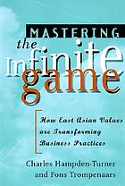 Mastering the infinite game : how East Asian values are transforming business practices