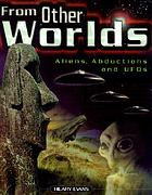 From other worlds : aliens, abductions, and UFOs