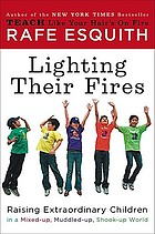 Lighting their fires : raising extraordinary kids in a mixed-up, muddled-up, shook-up world