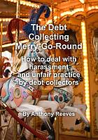 The debt collecting merry-go-round : how to deal with harassment from debt collectors