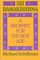 Sri Ramakrishna Paramahamsa : a prophet for the new age
