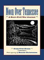 Moon over Tennessee : a boy's Civil War journal