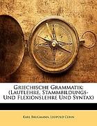 Griechische Grammatik (Lautlehre, Stammbildungs- und Flexionslehre und Syntax)