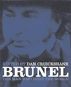 Brunel : the man who built the world