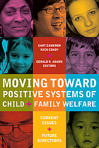 Moving toward positive systems of child and family welfare : current issues and future directions