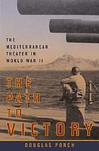 The path to victory : the Mediterranean Theater in World War IIThe Mediterranean in World War II