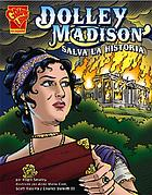 Dolley Madison : salva la historia