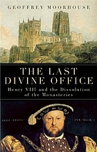 The last divine office : Henry VIII and the dissolution of the monasteries