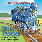 On the tracks : five fun characters with five fun rhymes
