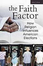 The faith factor : how religion influences American elections