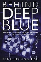 Behind deep blue : building the computer that defeated the world chess champion