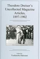 Theodore Dreiser's uncollected magazine articles, 1897-1902
