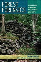 Forest forensics : a field guide to reading the forested landscape