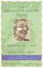The Ursula Franklin reader : pacifism as a map
