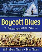 Boycott blues : how Rosa Parks inspired a nation