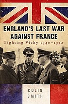 England's Last War Against France. ; Fighting Vichy 1940-42