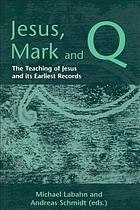 Jesus, Mark, and Q the teaching of Jesus and its earliest records