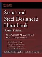 Structural steel designer's handbook : AISC, AASHTO, AISI, ASTM, and ASCE-07 design standards
