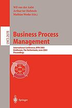 Business process management : international conference, BPM 2003, Eindhoven, the Netherlands, June 26-27, 2003 : proceedings