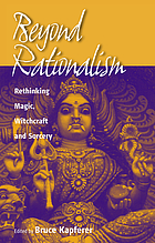 Beyond rationalism : rethinking magic, witchcraft, and sorcery