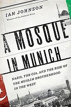 A mosque in Munich : Nazis, the CIA, and the Muslim Brotherhood in the West