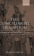 The conciliarist tradition : constitutionalism in the Catholic Church, 1300-1870