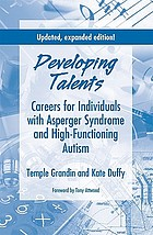 Developing talents : careers for individuals with Asperger syndrome and high-functioning autism