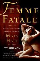 Femme fatale : love, lies, and the unknown life of Mata Hari
