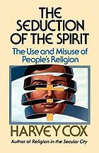 The seduction of the spirit; the use and misuse of people's religion