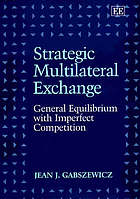 Strategic multilateral exchange : general equilibrium with imperfect competition