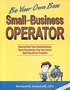 Small business operator : how to start your own business, keep your books, pay your taxes and stay out of trouble!