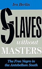 Slaves without masters : the free Negro in the antebellum South