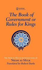 The book of government : or, Rules for kings : the Siyar al-muluk or Siyasat-nama of Nizam al-Mulk