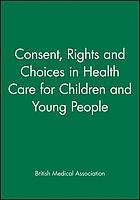 Consent, rights, and choices in health care for children and young people