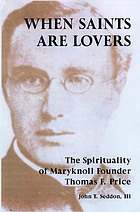 When saints are lovers : the spirituality of Maryknoll co-founder Thomas F. Price