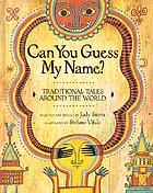 Can you guess my name? : traditional tales around the world