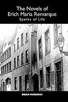 The novels of Erich Maria Remarque : sparks of life