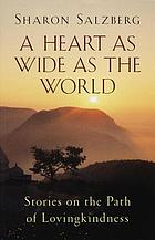 A heart as wide as the world : stories on the path of lovingkindess