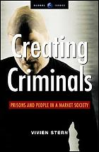 Creating criminals : prisons and people in a market society