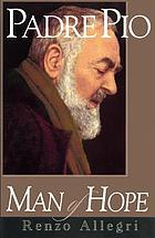 Padre Pio : a man of hope