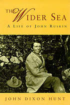 The wider sea : a life of John Ruskin