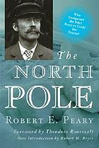 The North pole, its discovery in 1909 under the auspices of the Peary Arctic club