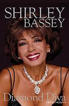 Shirley Bassey : diamond diva