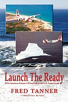 Launch the ready : DNA American patriot : a proud life in the U.S. Coast Guard