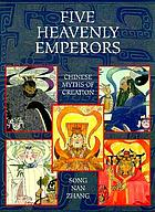 Five heavenly emperors : Chinese myths of creation