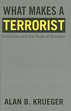 What makes a terrorist : economics and the roots of terrorismWhat makes a terrorist? : economics and the roots of terrorism : Lionel Robbins lectures