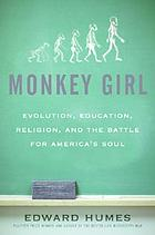 Monkey girl : evolution, education, religion, and the battle for America's soul